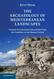 The Archaeology of Mediterranean Landscapes by Kevin Walsh