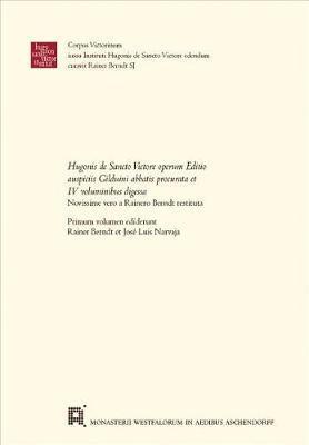Hugonis de Sancto Victore Operum Editio Auspiciis Gilduini Abbatis Procurata Et IV Voluminibus Digessanovissime Vero a Rainero Berndt Restituta
