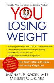 You: Losing Weight: The Owner's Manual to Simple and Healthy Weight Loss by Michael F Roizen