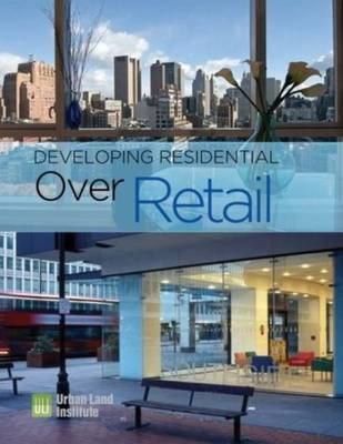 Developing Residential Over Retail by Urban Land Institute