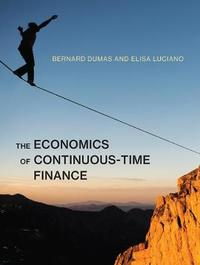 The Economics of Continuous-Time Finance by Bernard Dumas
