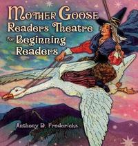 Mother Goose Readers Theatre for Beginning Readers by Anthony D Fredericks