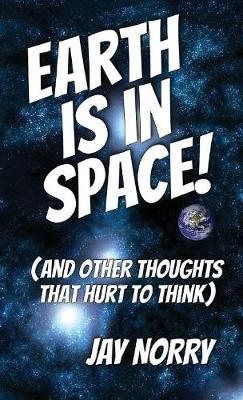 Earth is in Space! by Jay Norry