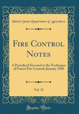Fire Control Notes, Vol. 21 by United States Department of Agriculture