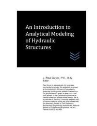 An Introduction to Analytical Modeling of Hydraulic Structures by J Paul Guyer