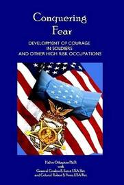 Conquering Fear - Development of Courage in Soldiers and Other High Risk Occupations by Ph. D. Halim Ozkaptan image