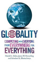 Globality: Competing with Everyone from Everywhere for Everything by Harold L Sirkin image