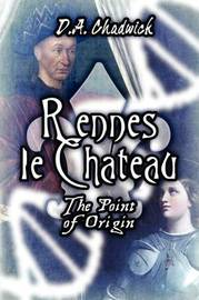 Rennes Le Chateau: The Point of Origin by D.A. Chadwick image