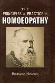 Principles and Practice of Homoeopathy by Richard Hughes