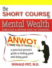 Short Course to Mental Wealth: Through a Newer Way of Thinking by Donald Pet image