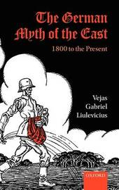 The German Myth of the East by Vejas Gabriel Liulevicius
