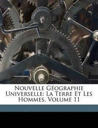 Nouvelle Gographie Universelle: La Terre Et Les Hommes, Volume 11 by Elise Reclus