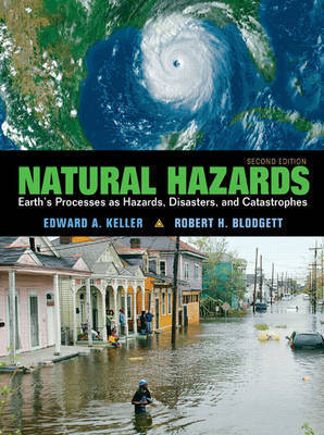 Natural Hazards: Earth's Processes as Hazards, Disasters and Catastrophes by Edward A Keller