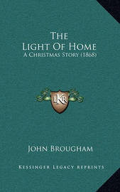 The Light of Home: A Christmas Story (1868) by John Brougham