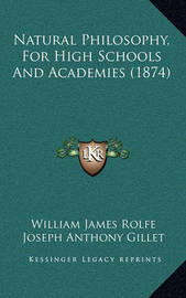 Natural Philosophy, for High Schools and Academies (1874) by William James Rolfe