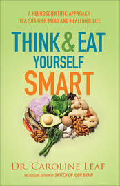 Think and Eat Yourself Smart by Dr Caroline Leaf