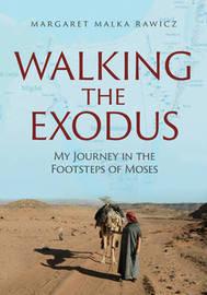 Walking the Exodus by Margaret Malka Rawicz