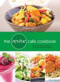 The Revive Cafe Cookbook: Delicious and Easy Recipes from Auckland's Healthy Food Haven by Jeremy Dixon