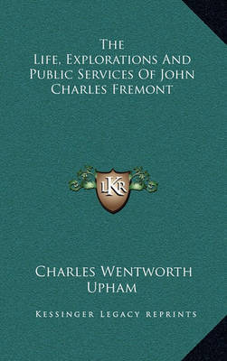 The Life, Explorations and Public Services of John Charles Fremont by Charles Wentworth Upham image