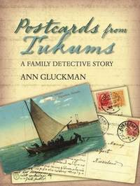 Postcards from Tukums: A Family Detective Story by Ann Gluckman