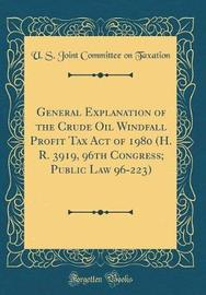 General Explanation of the Crude Oil Windfall Profit Tax Act of 1980 (H. R. 3919, 96th Congress; Public Law 96-223) (Classic Reprint) by U S Joint Committee on Taxation image