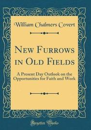 New Furrows in Old Fields by William Chalmers Covert image
