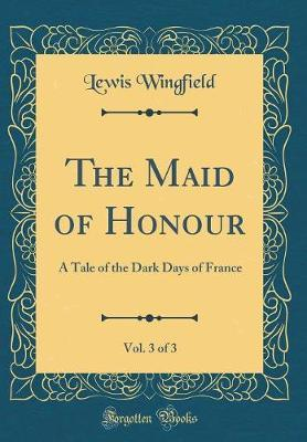 The Maid of Honour, Vol. 3 of 3 by Lewis Wingfield