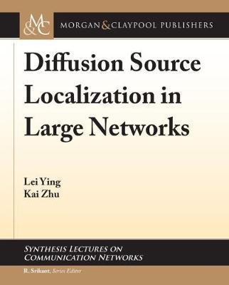 Diffusion Source Localization in Large Networks by Lei Ying