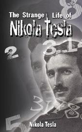 The Strange Life of Nikola Tesla by Nikola Tesla