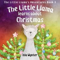 The Little Llama Learns About Christmas by Isla Wynter image