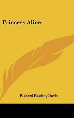 Princess Aline by Richard Harding Davis