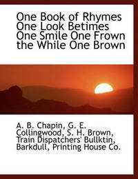 One Book of Rhymes One Look Betimes One Smile One Frown the While One Brown by Alonzo Bowen Chapin