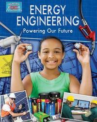 Energy Engineering and Powering The Future by Rebecca Sjonger
