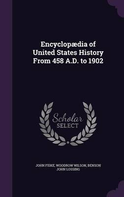 Encyclopaedia of United States History from 458 A.D. to 1902 by John Fiske
