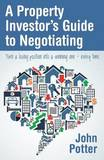 Property Investor's Guide to Negotiating by John Potter