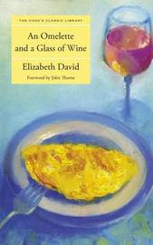 Omelette and a Glass of Wine by Elizabeth David