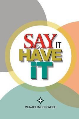 Say It & Have It by Munachimso Nwosu