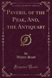 Peveril of the Peak, And, the Antiquary (Classic Reprint) by Walter Scott