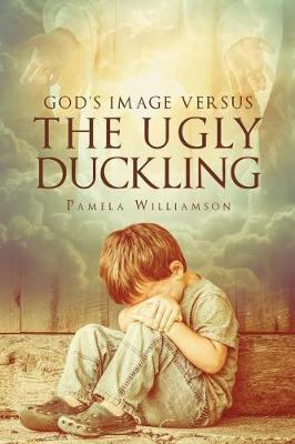 God's Image Versus the Ugly Duckling by Pamela Williamson