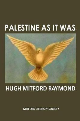 Palestine as it Was by Hugh Mitford Raymond image
