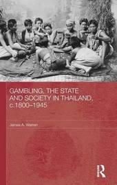 Gambling, the State and Society in Thailand, c.1800-1945 by James A Warren
