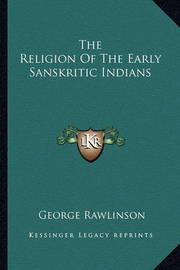 The Religion of the Early Sanskritic Indians by George Rawlinson
