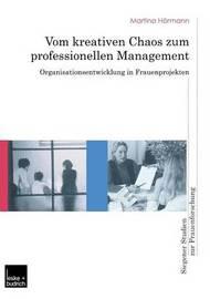 Vom Kreativen Chaos Zum Professionellen Management by Martina Hormann