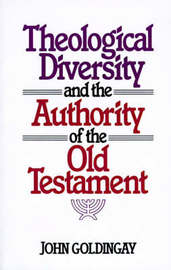 Theological Diversity and the Authority of the Old Testament by John Goldingay