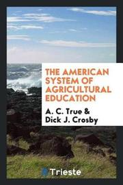 The American System of Agricultural Education by A. C. True image