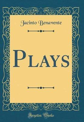 Plays (Classic Reprint) by Jacinto Benavente
