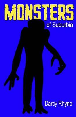 Monsters of Suburbia by Darcy Rhyno