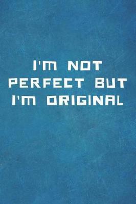 I'm Not Perfect But I'm Original by Fundamental Books