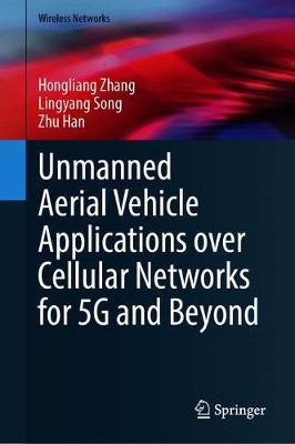 Unmanned Aerial Vehicle Applications over Cellular Networks for 5G and Beyond by Hongliang Zhang