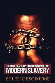 The Risk-Based Approach to Combating Modern Slavery by Ehi Eric Esoimeme